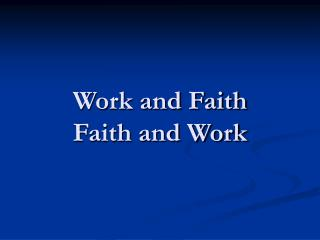 Work and Faith Faith and Work