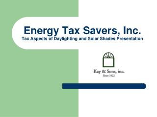 Energy Tax Savers, Inc. Tax Aspects of Daylighting and Solar Shades Presentation