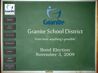 Granite School District  from here, anything s possible   Bond Election November 3, 2009