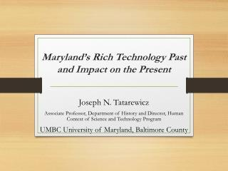 Maryland s Rich Technology Past and Impact on the Present