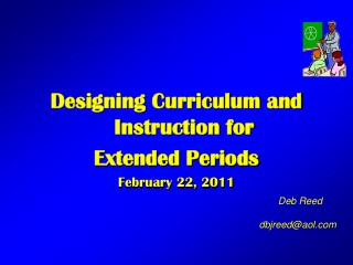 Designing Curriculum and Instruction for  Extended Periods February 22, 2011