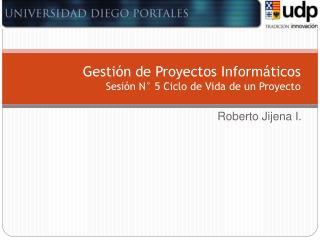 Gesti n de Proyectos Inform ticos Sesi n N  5 Ciclo de Vida de un Proyecto