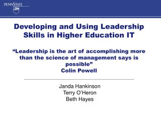 Developing and Using Leadership Skills in Higher Education IT   Leadership is the art of accomplishing more than the sci