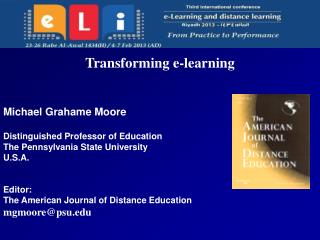 Transforming e-learning    Michael Grahame Moore  Distinguished Professor of Education  The Pennsylvania State Universit