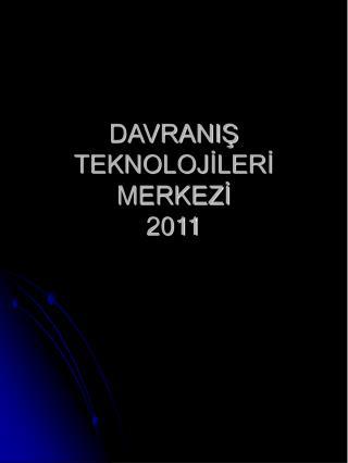 DAVRANIS TEKNOLOJILERI MERKEZI 2011