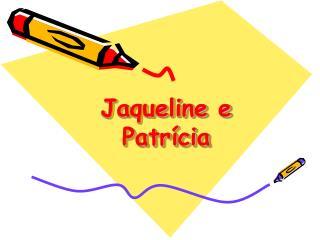 Jaqueline e Patr cia