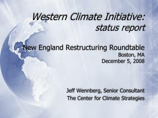 Western Climate Initiative: status report  New England Restructuring Roundtable Boston, MA December 5, 2008
