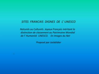 SITES  FRANCAIS  DIGNES  DE  L  UNESCO  Naturels ou Culturels. Joyaux Fran ais m ritant la  distinction de classement au