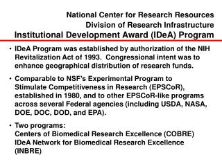 IDeA Program was established by authorization of the NIH Revitalization Act of 1993.  Congressional intent was to enhanc