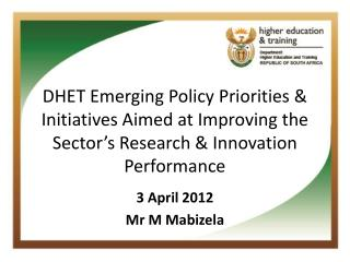 DHET Emerging Policy Priorities  Initiatives Aimed at Improving the Sector s Research  Innovation Performance