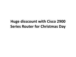 Huge disscount with Cisco 2900 Series Router for Christmas D
