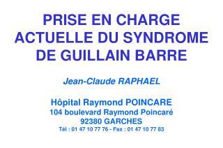 PRISE EN CHARGE ACTUELLE DU SYNDROME DE GUILLAIN BARRE   Jean-Claude RAPHAEL   H pital Raymond POINCARE  104 boulevard R