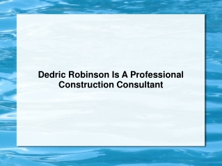 Dedric Robinson Is A Professional Construction Consultant