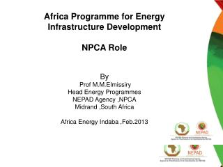 Presentation Outlines :  NEPAD and NPCA  Development of Africa Energy Infrastructure  a- Current Energy Situation  b-Fut