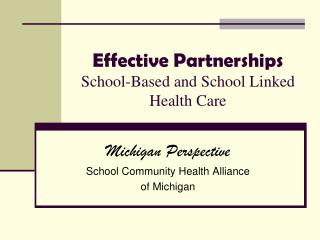 Effective Partnerships  School-Based and School Linked Health Care