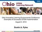 Ohio Innovative Learning Environments Conference: Examples of Successful STEM Implementation  August 2, 2012  Dustin A.