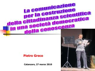 Pietro Greco   Catanzaro, 27 marzo 2010