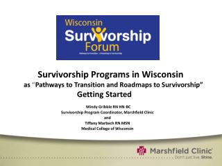 Survivorship Programs in Wisconsin              as  Pathways to Transition and Roadmaps to Survivorship