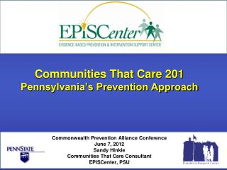 Communities That Care 201 Pennsylvania s Prevention Approach      Commonwealth Prevention Alliance Conference June 7, 20