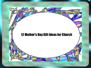 12 Mother's Day Gift Ideas for Church
