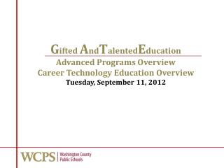 Gifted AndTalentedEducation Advanced Programs Overview Career Technology Education Overview Tuesday, September 11, 2012