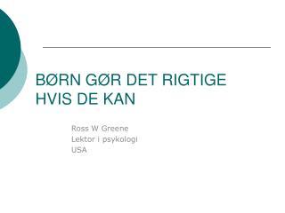 B RN G R DET RIGTIGE             HVIS DE KAN