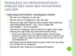 RESSOURCE OG F RDIGHEDSFOKUS I ARBEJDE MED UNGE MED PSYKIATRISKE LIDELSER