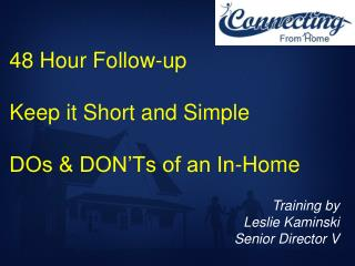 48 Hour Follow-up  Keep it Short and Simple  DOs  DON Ts of an In-Home