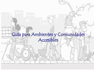 Gu a para Ambientes y Comunidades Accesibles