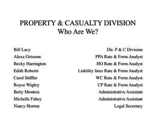 PROPERTY  CASUALTY DIVISION Who Are We     Bill Lacy  Dir. P  C Division  Alexa Grissom  PPA Rate  Form Analyst  Becky H