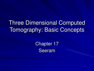 Three Dimensional Computed Tomography: Basic Concepts