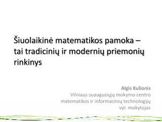 iuolaikine matematikos pamoka   tai tradiciniu ir moderniu priemoniu rinkinys