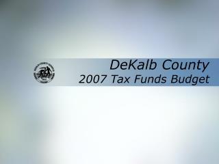 DeKalb County 2007 Tax Funds Budget