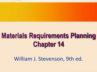 Materials Requirements Planning Chapter 14  William J. Stevenson, 9th ed.