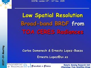 Low Spatial Resolution Broad-band BRDF from TOA CERES Radiances  Carlos Domenech  Ernesto Lopez-Baeza Ernesto.Lopezuv.es