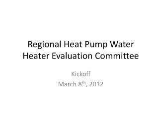 Regional Heat Pump Water Heater Evaluation Committee