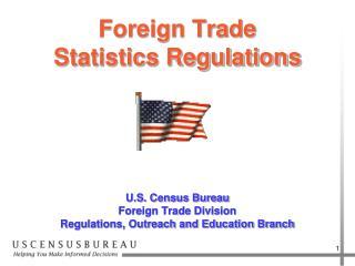Foreign Trade  Statistics Regulations       U.S. Census Bureau  Foreign Trade Division Regulations, Outreach and Educati