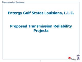 Entergy Gulf States Louisiana, L.L.C.   Proposed Transmission Reliability Projects