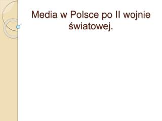 Media w Polsce po II wojnie swiatowej.