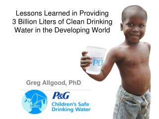 Lessons Learned in Providing     3 Billion Liters of Clean Drinking Water in the Developing World