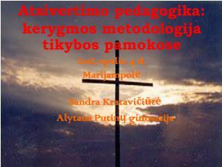 Atsivertimo pedagogika: kerygmos metodologija tikybos pamokose 2012, spalio 4 d. Marijampole