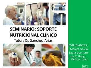 SEMINARIO: SOPORTE NUTRICIONAL CLINICO Tutor: Dr. S nchez Arias