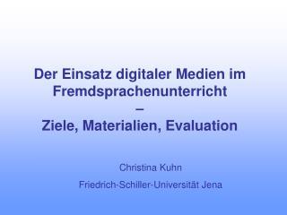 Der Einsatz digitaler Medien im Fremdsprachenunterricht     Ziele, Materialien, Evaluation
