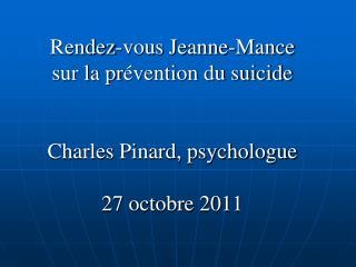 Rendez-vous Jeanne-Mance  sur la pr vention du suicide   Charles Pinard, psychologue  27 octobre 2011