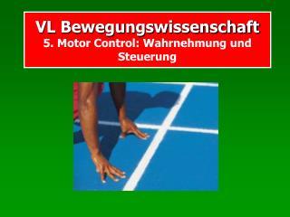 VL Bewegungswissenschaft  5. Motor Control: Wahrnehmung und Steuerung