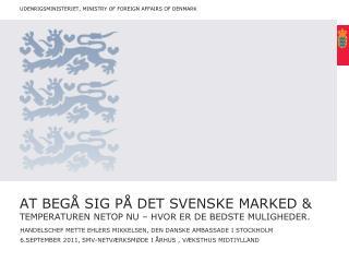 At beg  sig p  det svenske marked  temperaturen NETOP NU   hvor er de bedste muligheder.