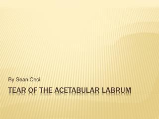 Tear of the Acetabular Labrum
