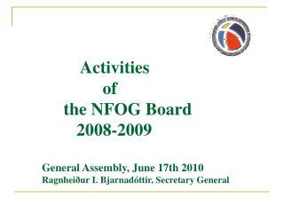 Activities                                                   of       the NFOG Board          2008-2009  General Assembl