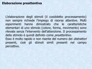 L elaborazione degli stimoli il cosiddetto processamento non sempre richiede l impiego di risorse attentive. Molti esper
