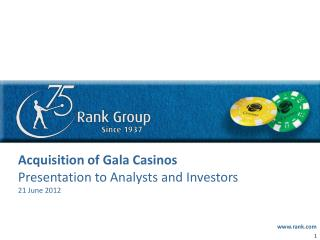 Acquisition of Gala Casinos Presentation to Analysts and Investors 21 June 2012